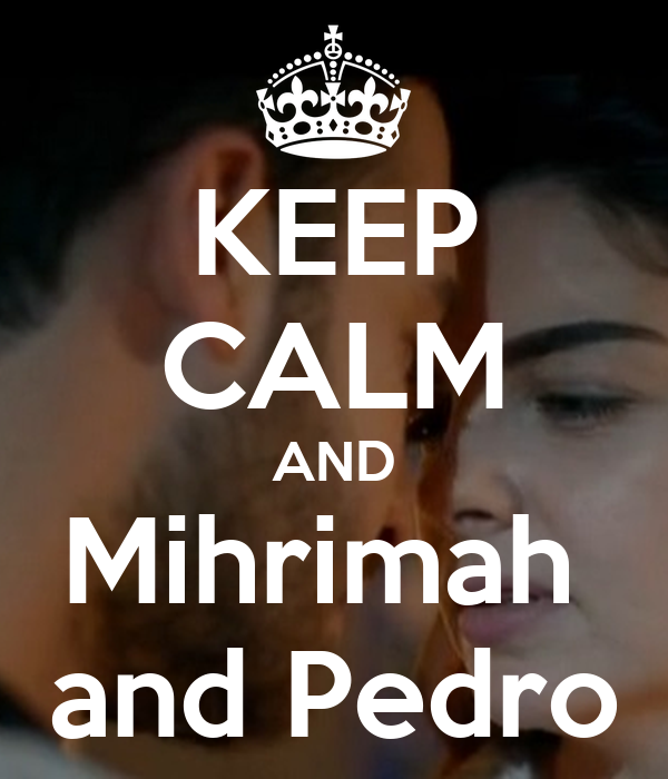 KEEP CALM AND Mihrimah  and Pedro