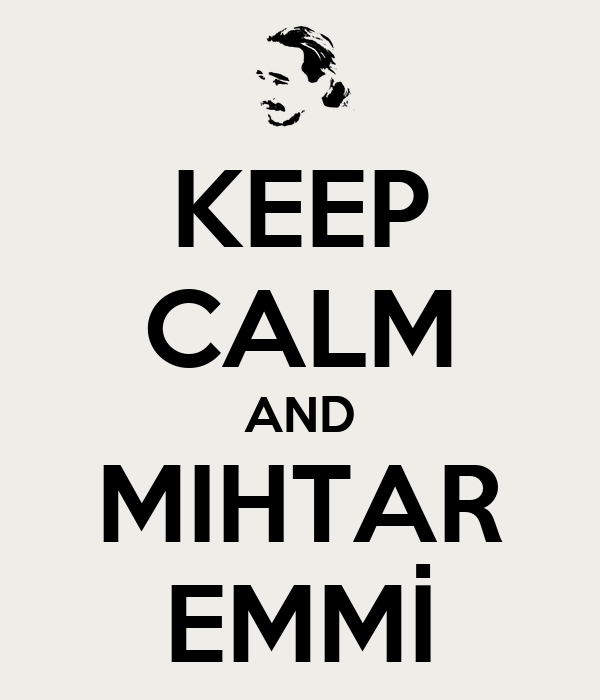 KEEP CALM AND MIHTAR EMMİ