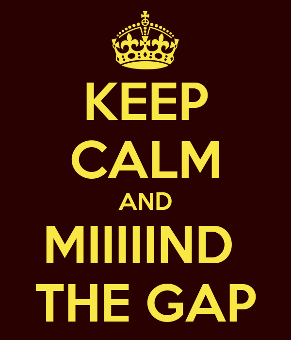 KEEP CALM AND MIIIIIND  THE GAP