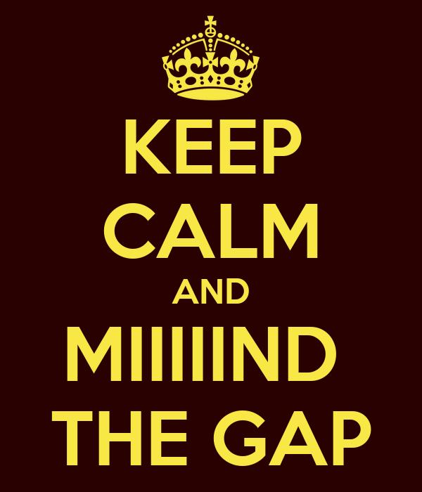 KEEP CALM AND MIIIIIND  THE GAP