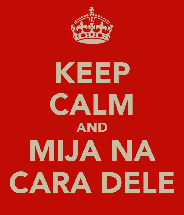 KEEP CALM AND MIJA NA CARA DELE