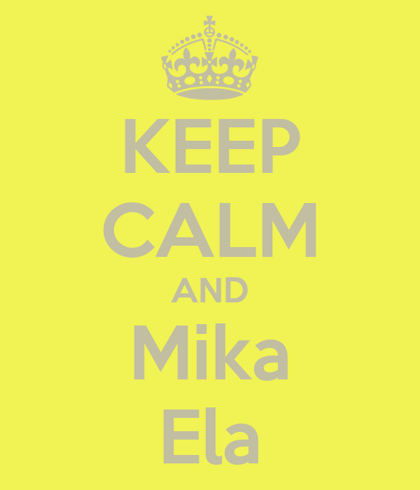 KEEP CALM AND Mika Ela