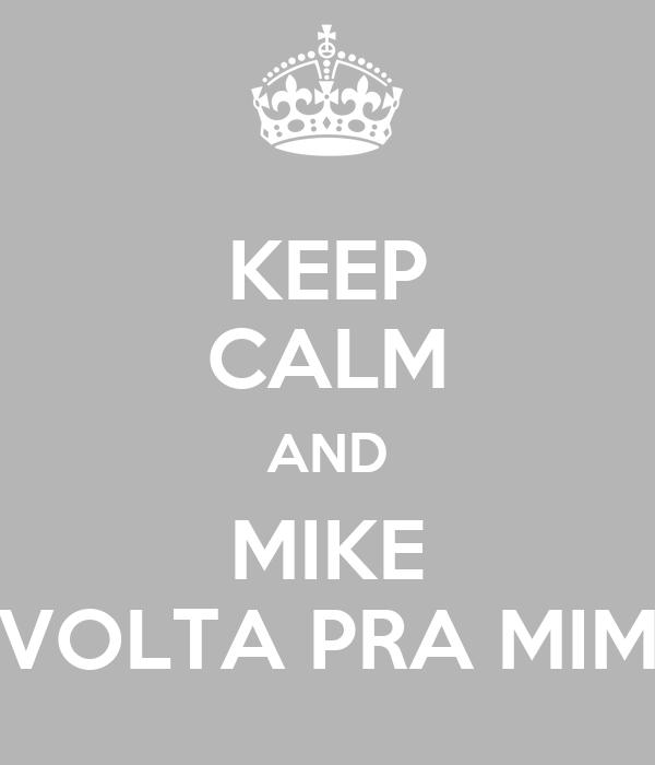 KEEP CALM AND MIKE VOLTA PRA MIM