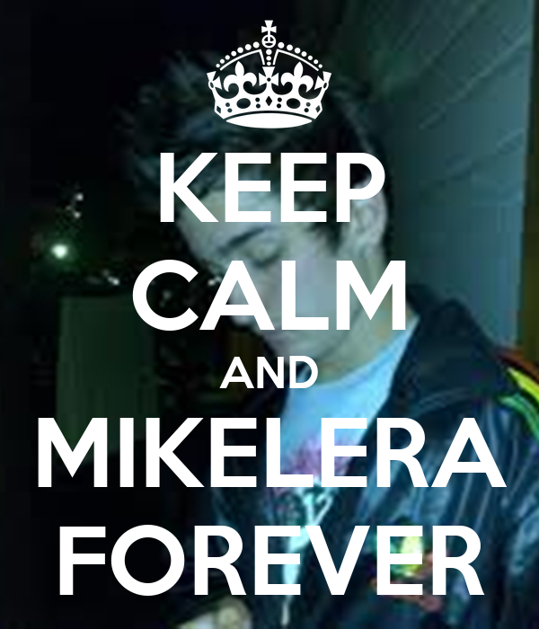 KEEP CALM AND MIKELERA FOREVER