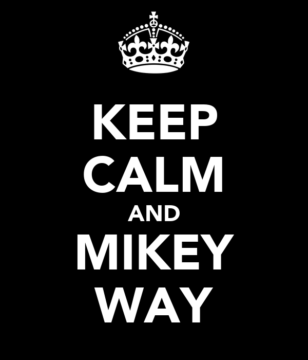 KEEP CALM AND MIKEY WAY