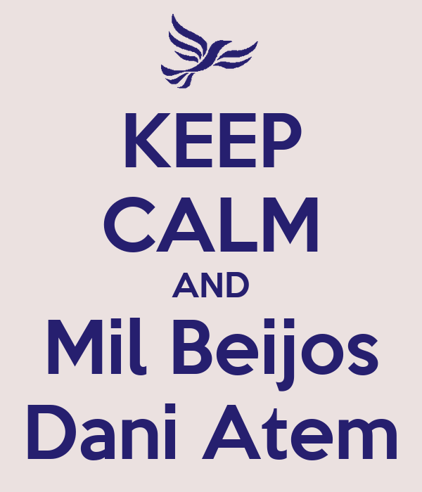 KEEP CALM AND Mil Beijos Dani Atem