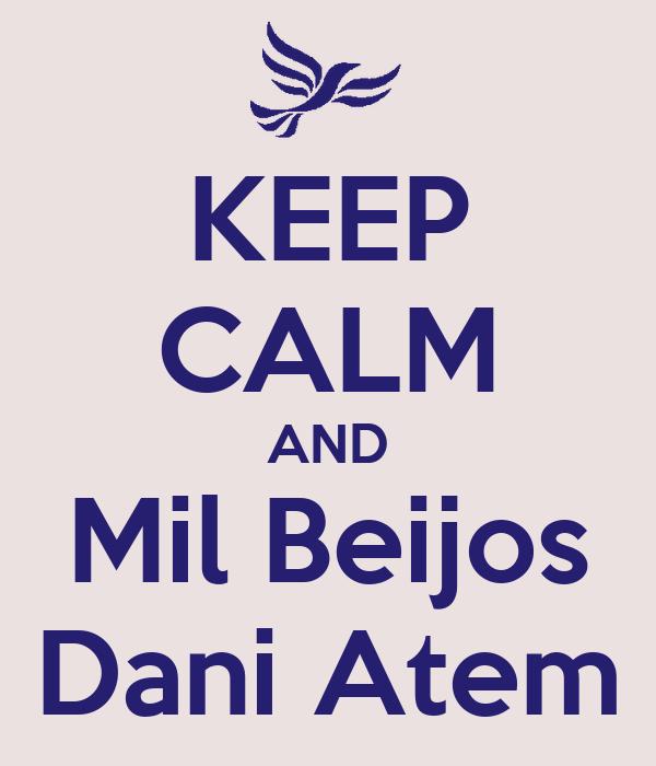 KEEP CALM AND Mil Beijos Dani Atem
