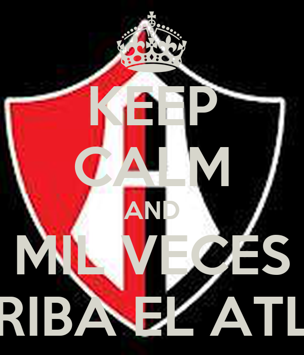 KEEP CALM AND MIL VECES ARRIBA EL ATLAS