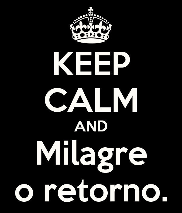KEEP CALM AND Milagre o retorno.