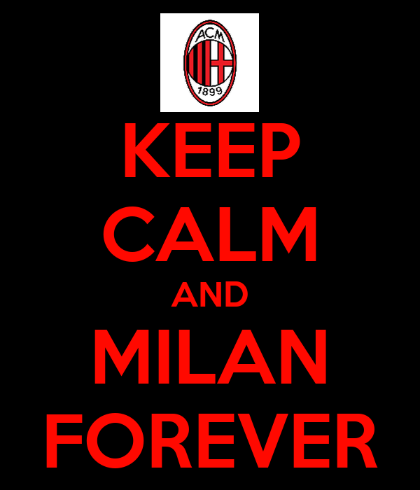 KEEP CALM AND MILAN FOREVER
