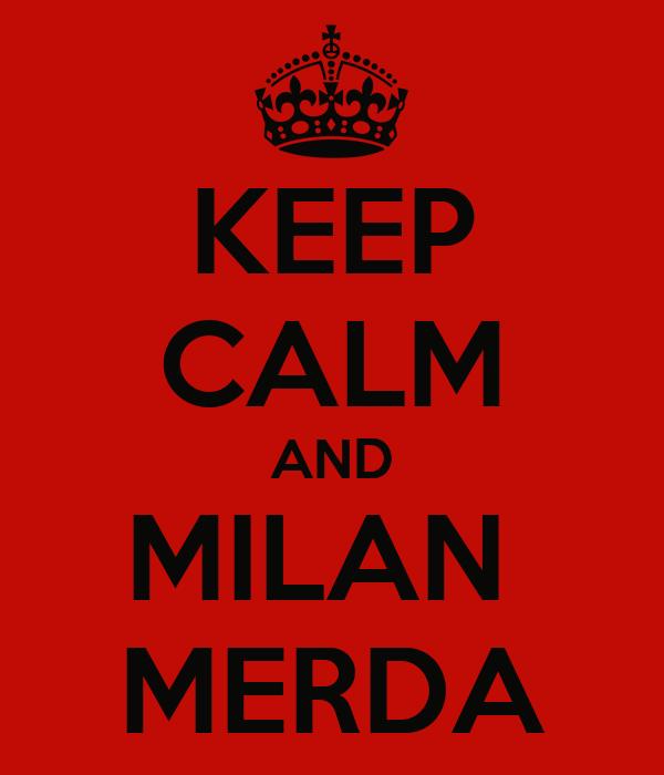 KEEP CALM AND MILAN  MERDA