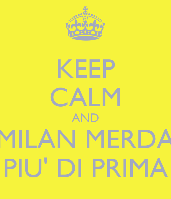 KEEP CALM AND MILAN MERDA PIU' DI PRIMA