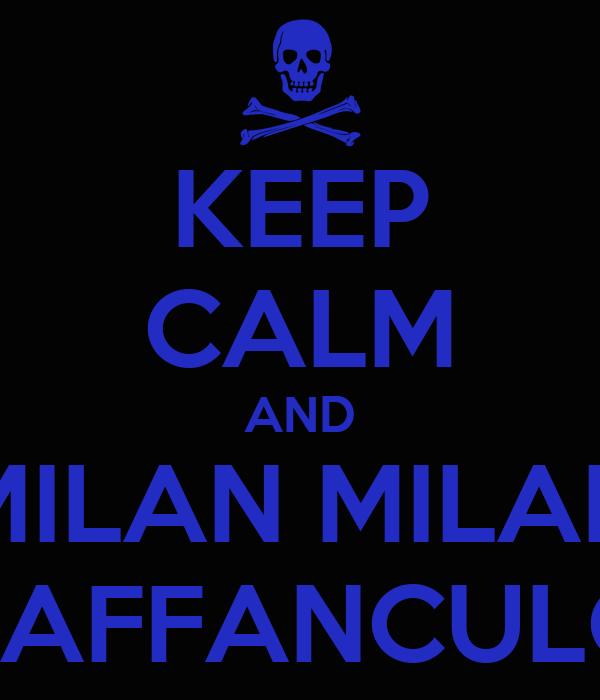 KEEP CALM AND MILAN MILAN VAFFANCULO