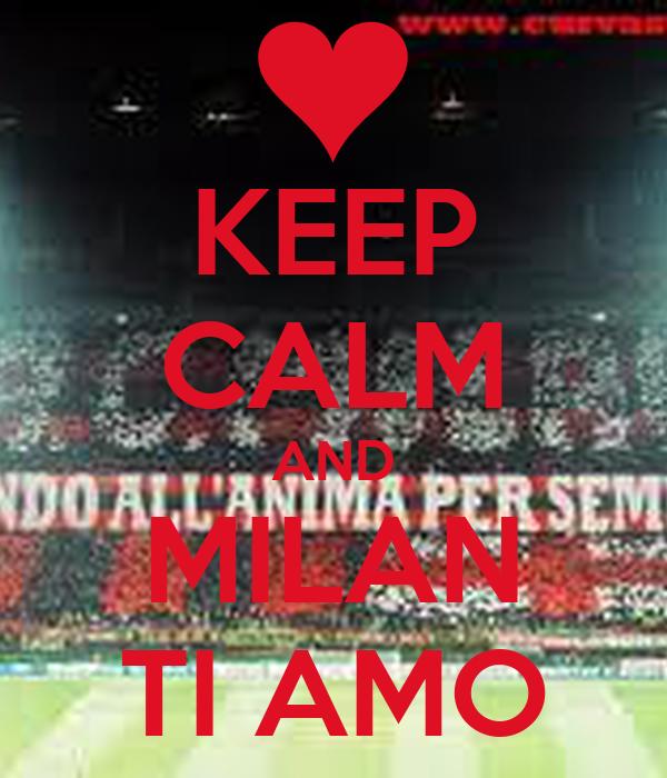 KEEP CALM AND MILAN TI AMO