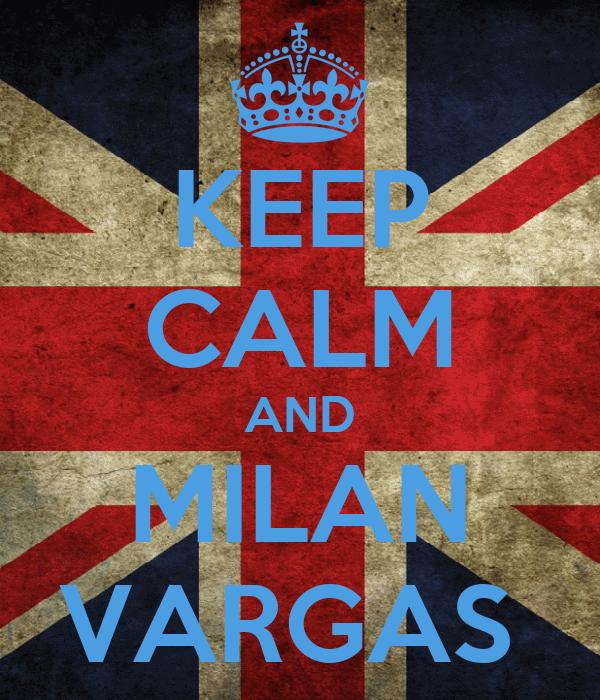 KEEP CALM AND MILAN VARGAS