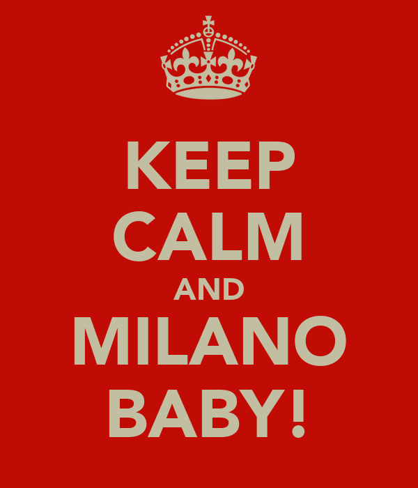 KEEP CALM AND MILANO BABY!