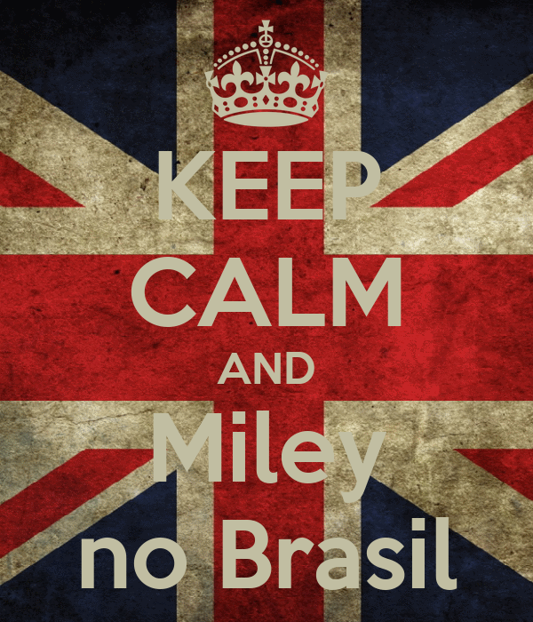 KEEP CALM AND Miley no Brasil
