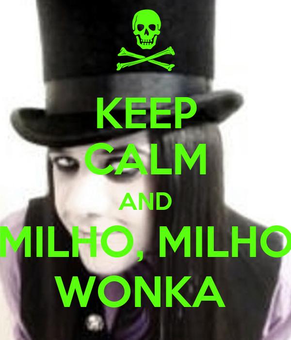 KEEP CALM AND MILHO, MILHO WONKA