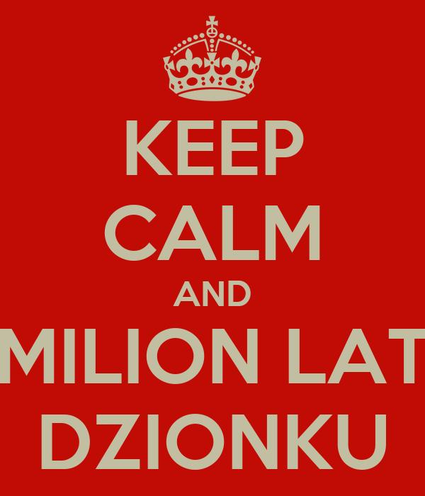 KEEP CALM AND MILION LAT DZIONKU