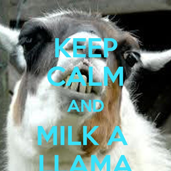 KEEP CALM AND MILK A  LLAMA