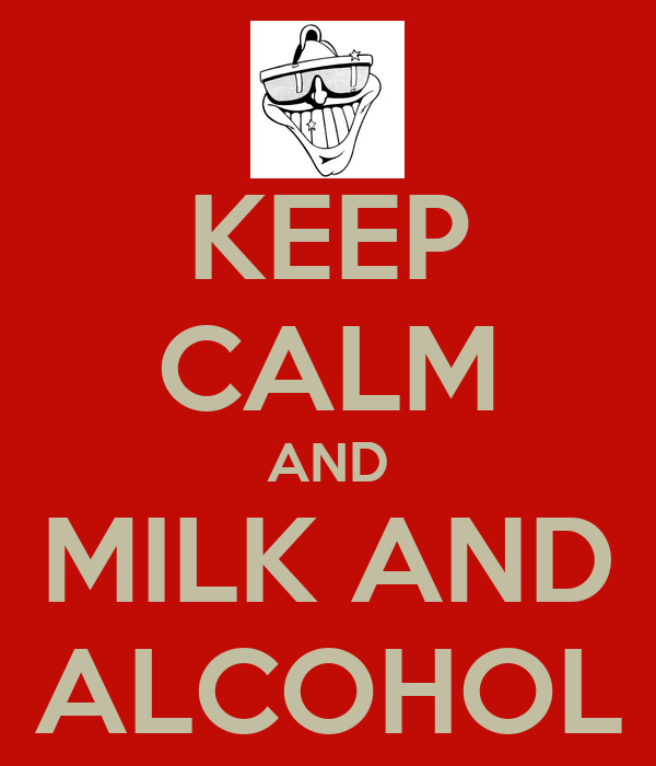 KEEP CALM AND MILK AND ALCOHOL