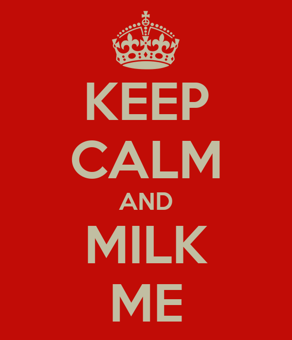 KEEP CALM AND MILK ME