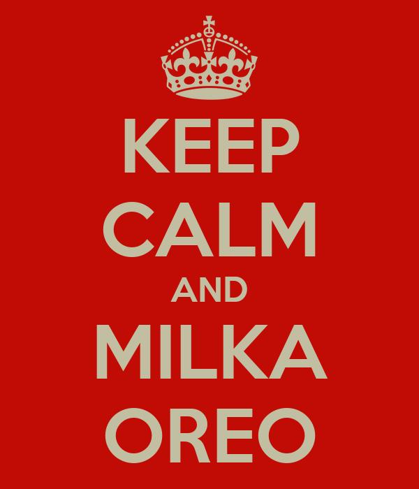 KEEP CALM AND MILKA OREO