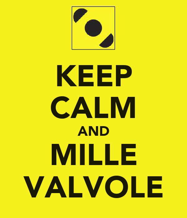 KEEP CALM AND MILLE VALVOLE