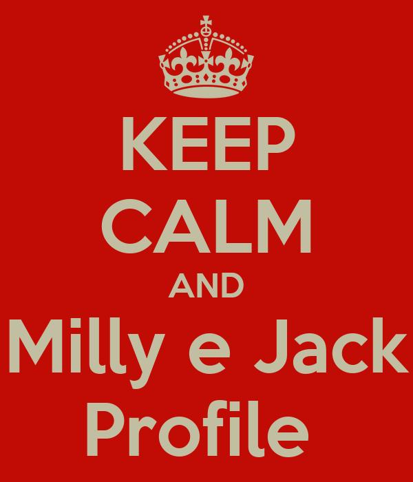 KEEP CALM AND Milly e Jack Profile