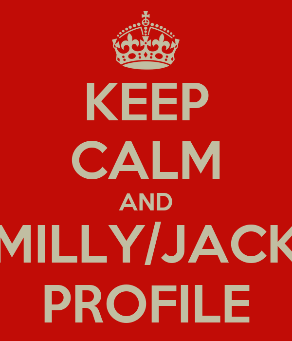 KEEP CALM AND MILLY/JACK PROFILE