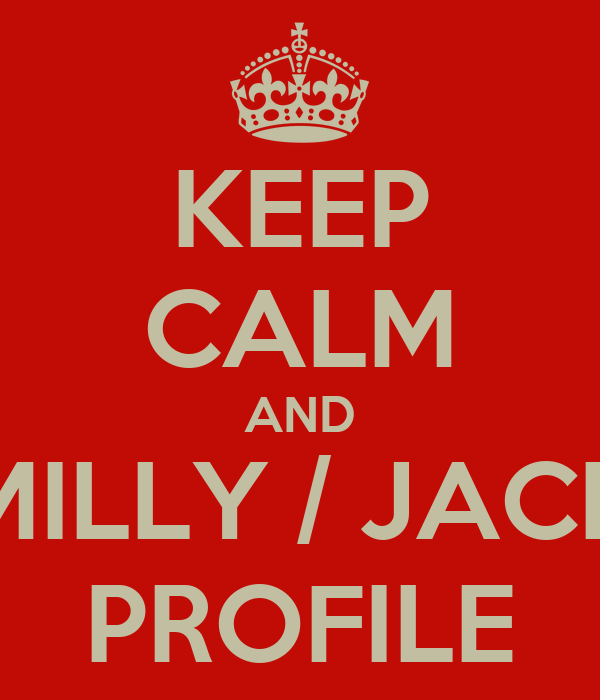 KEEP CALM AND MILLY / JACK PROFILE