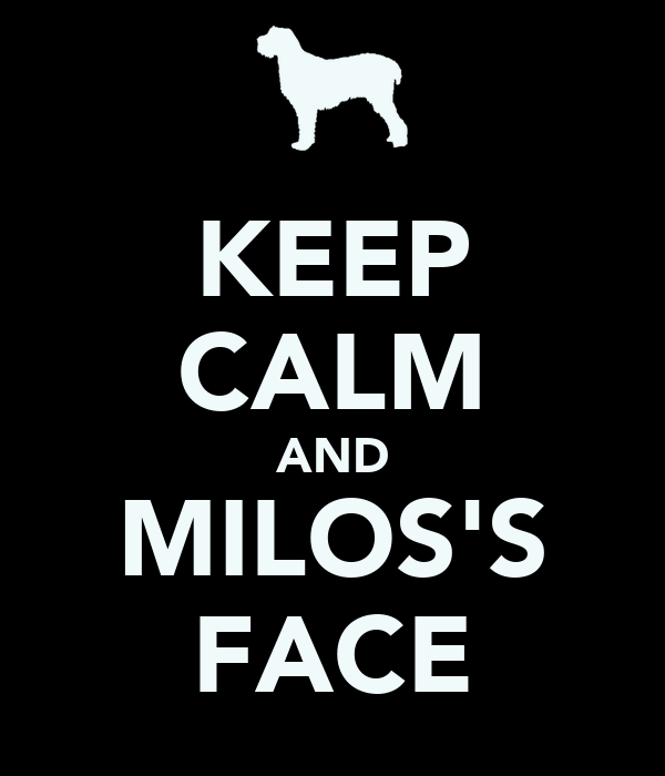 KEEP CALM AND MILOS'S FACE