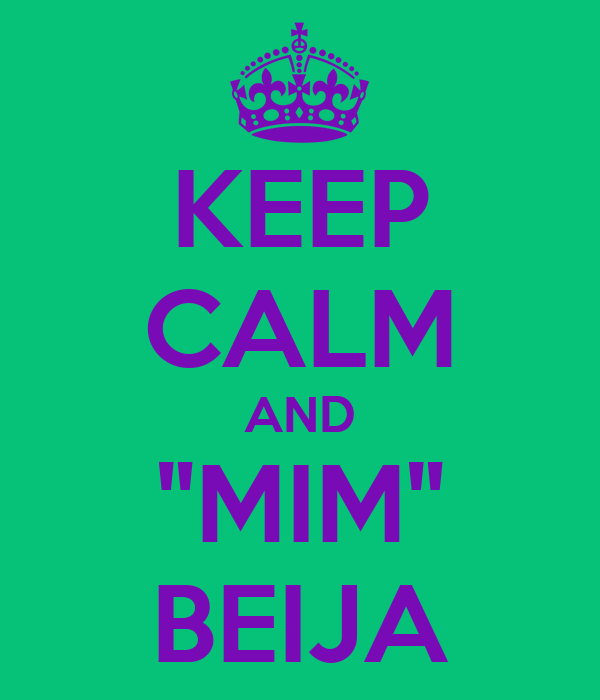 "KEEP CALM AND ""MIM"" BEIJA"
