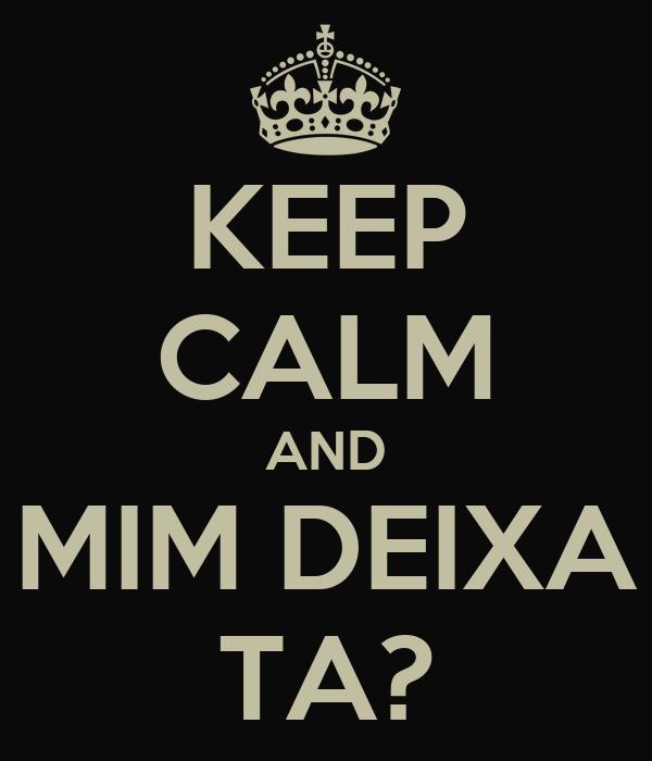 KEEP CALM AND MIM DEIXA TA?