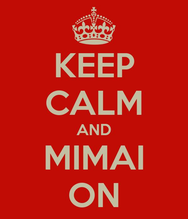 KEEP CALM AND MIMAI ON