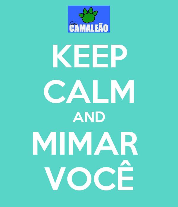 KEEP CALM AND MIMAR  VOCÊ