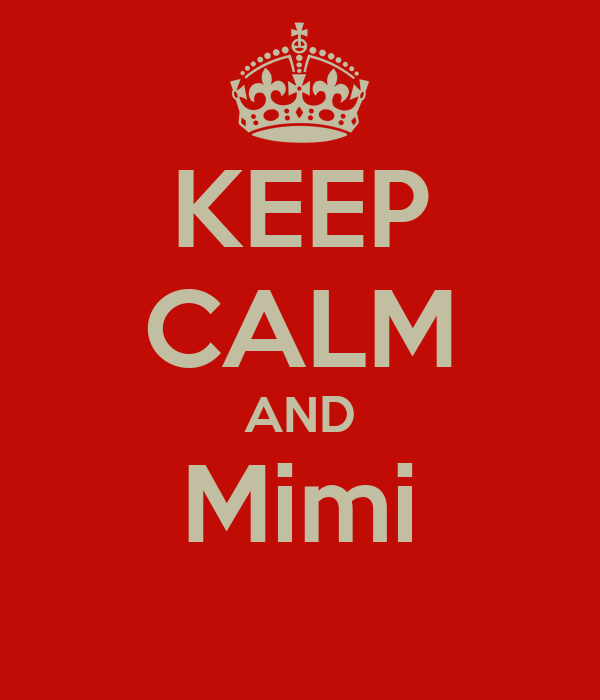 KEEP CALM AND Mimi