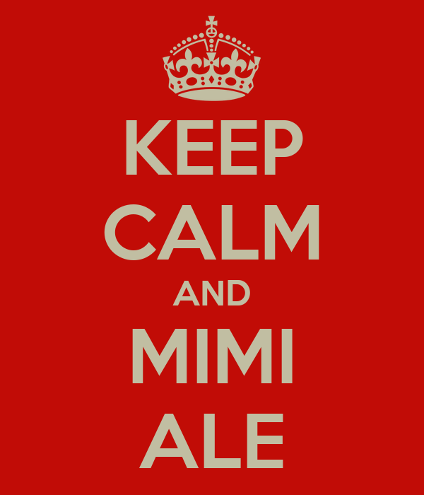 KEEP CALM AND MIMI ALE