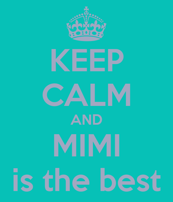 KEEP CALM AND MIMI is the best