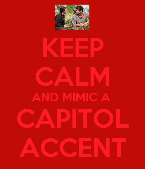 KEEP CALM AND MIMIC A  CAPITOL ACCENT