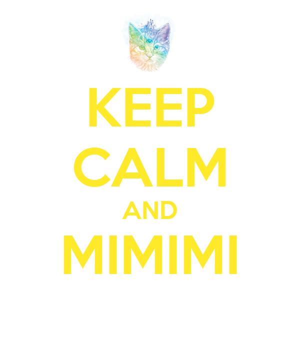 KEEP CALM AND MIMIMI