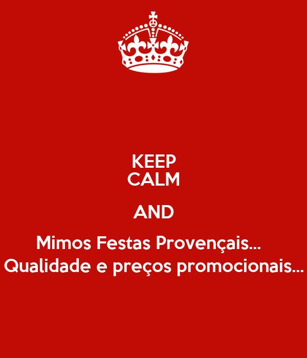 KEEP CALM AND Mimos Festas Provençais...   Qualidade e preços promocionais...