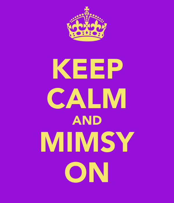KEEP CALM AND MIMSY ON