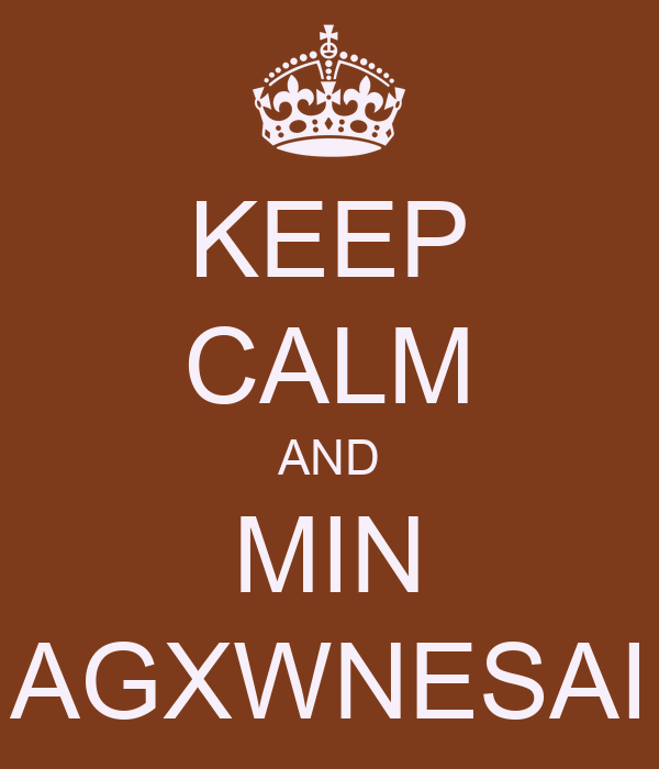 KEEP CALM AND MIN AGXWNESAI