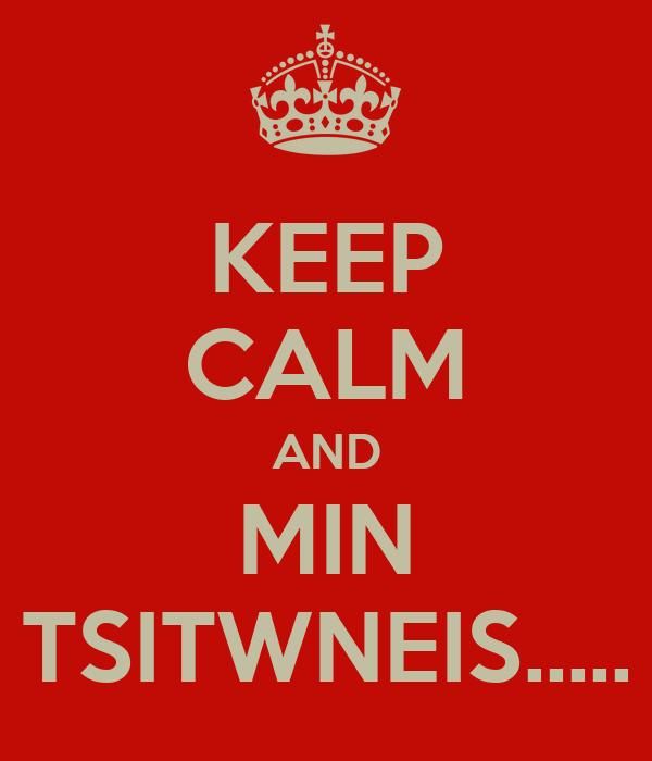 KEEP CALM AND MIN TSITWNEIS.....