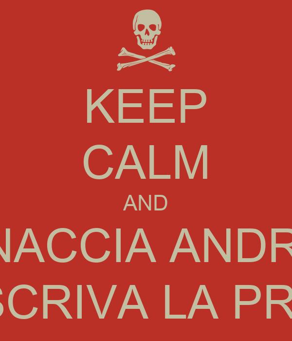 KEEP CALM AND MINACCIA ANDREA IN MODO CHE SCRIVA LA PROSSIMA PARTE