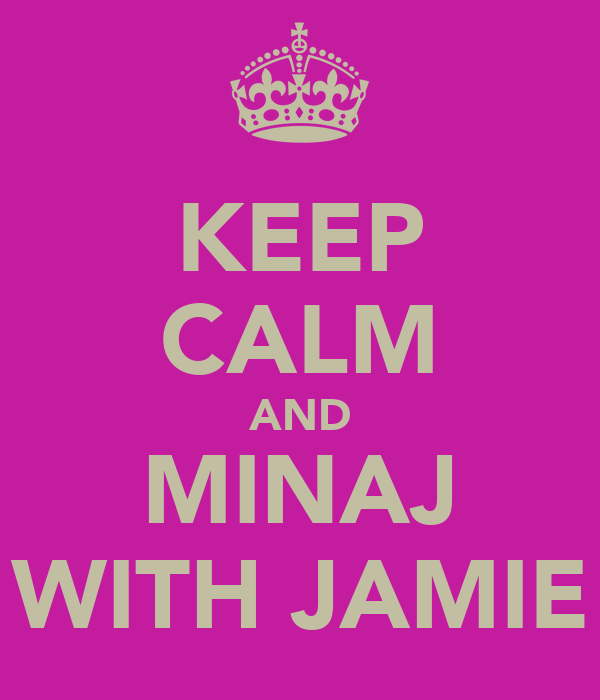 KEEP CALM AND MINAJ WITH JAMIE