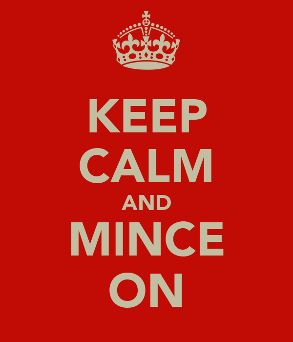 KEEP CALM AND MINCE ON
