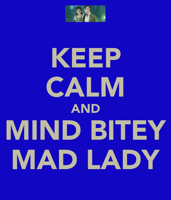 KEEP CALM AND MIND BITEY MAD LADY