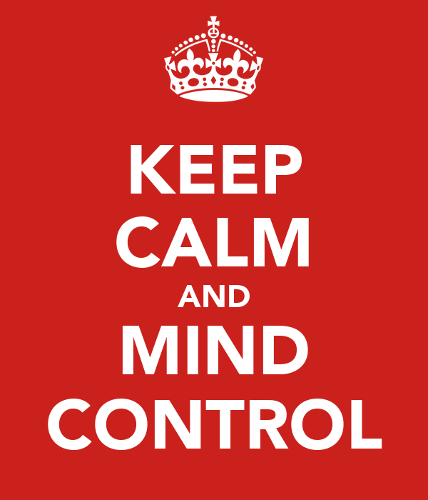 KEEP CALM AND MIND CONTROL